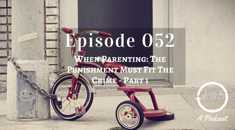 Episode 052 - When Parenting: The Punishment Must Fit The Crime Part 1