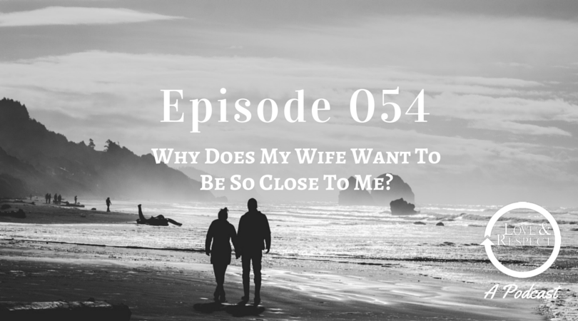 Episode 054 - Why Does My Wife Want To Be So Close To Me?