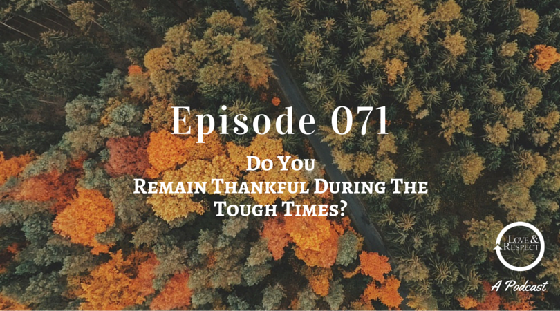 Episode 071 - Do You Remain Thankful During The Tough Times?