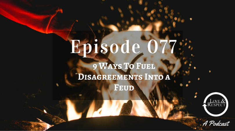 Episode 077 - 9 Ways To Fuel Disagreements Into a Feud