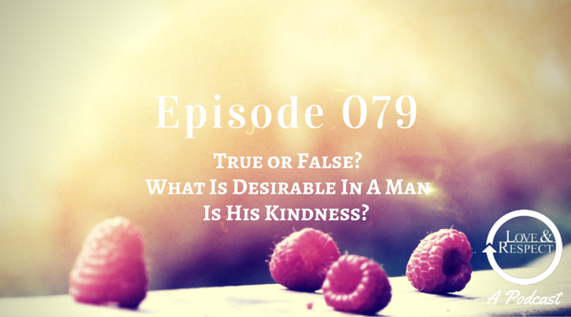 Episode 079 - True or False - What Is Desirable In A Man Is His Kindness.png