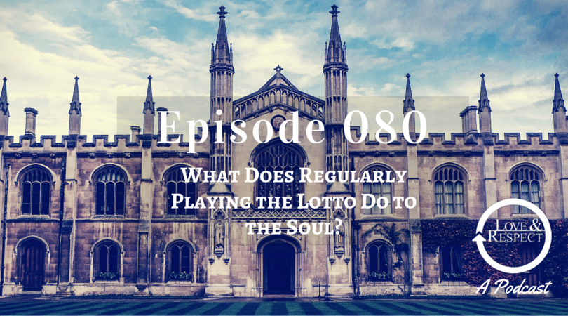 Episode 080 - What Does Regularly Playing the Lotto Do to the Soul?