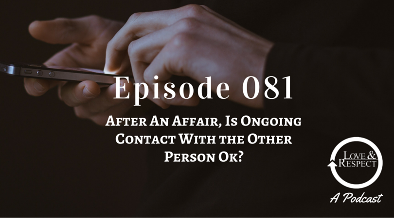 Episode 081 - After An Affair Is Ongoing Contact With the Other Person Ok ?