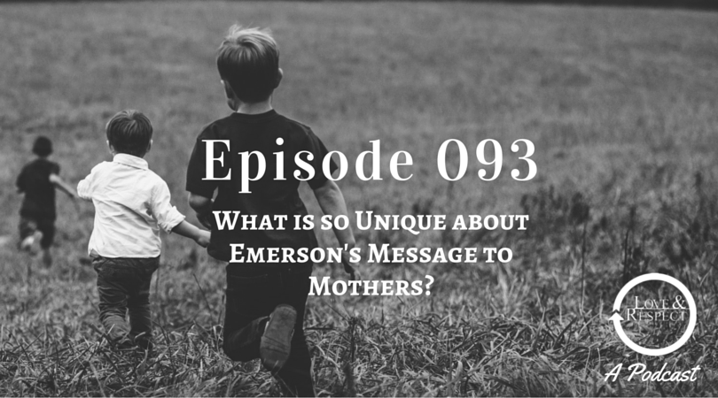 Episode 093 -  What is so Unique about Emerson's Message to Mothers?