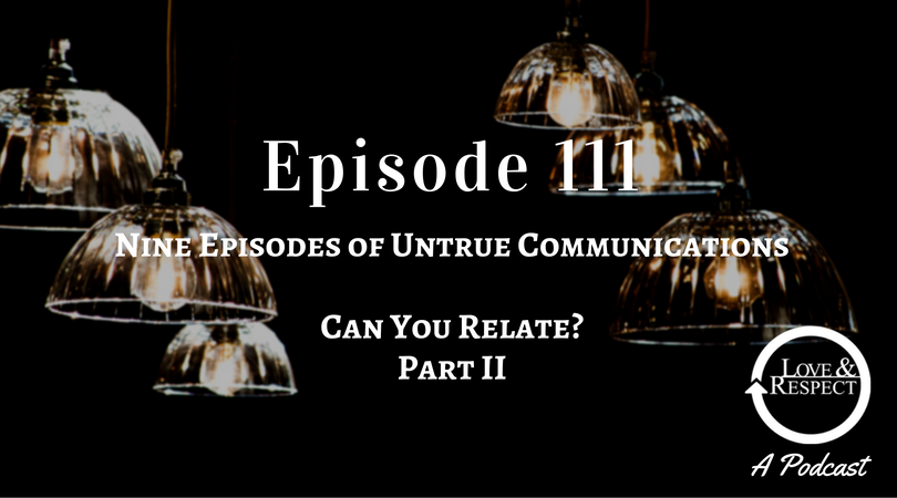 Episode 111 - Nine Episodes of Untrue Communications - Can You Relate - Part II