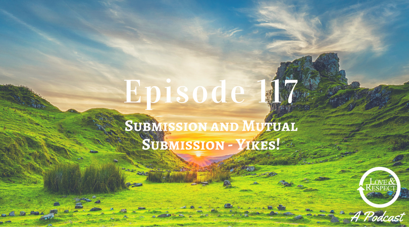 Episode 117 - Submission and Mutual Submission - Yikes!