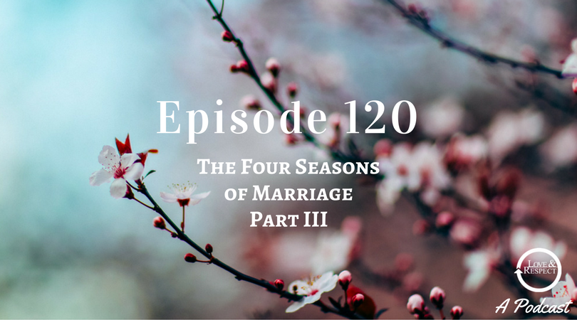 Episode 120-The Four Seasons of Marriage Part III