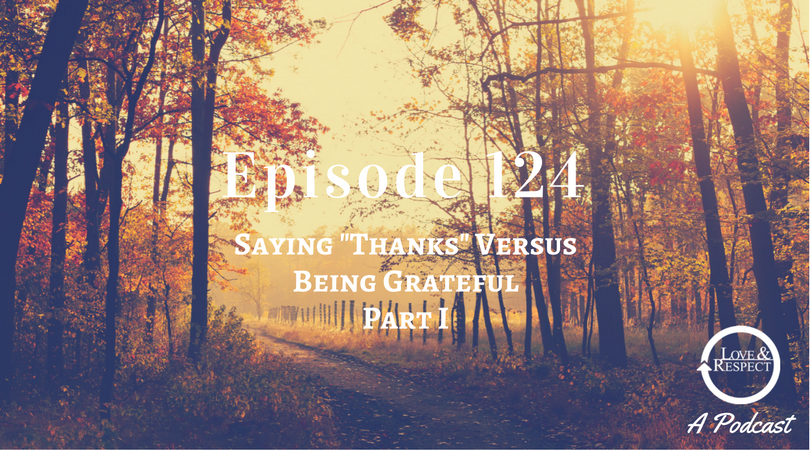Episode 124 - Saying Thanks Versus Being Grateful - Part I
