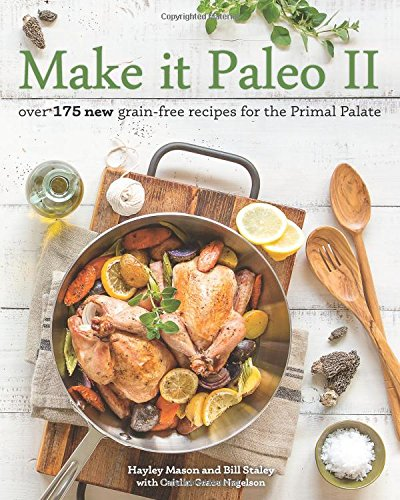 Make it Paleo 2 by Hayley Mason, Bill Staley, and Caitlin Grace Nagelson