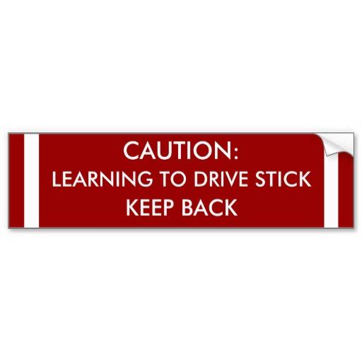 learning_to_drive_stick_bumper_sticker-rc0a97c365b644e8e8645c6203aece8fe_v9wht_8byvr_512.jpg