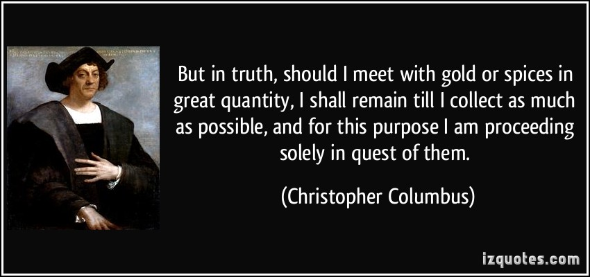 quote-but-in-truth-should-i-meet-with-gold-or-spices-in-great-quantity-i-shall-remain-till-i-collect-as-christopher-columbus-40728.jpg