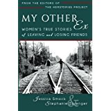 My Other Ex: Women's True Stories of Leaving and Losing Friends