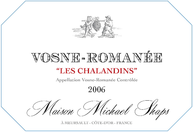 Maison Shaps 2006 Vosne-Romanée Les Chalandins $65 Our Pinot Noir from the most famous Pinot-Producing village in the Côte de Nuit, Vosne Romanée. This wine is earthy and leathery, with all of the grapes coming from one vineyard site. Les Chalandins. Drink now through 2019.