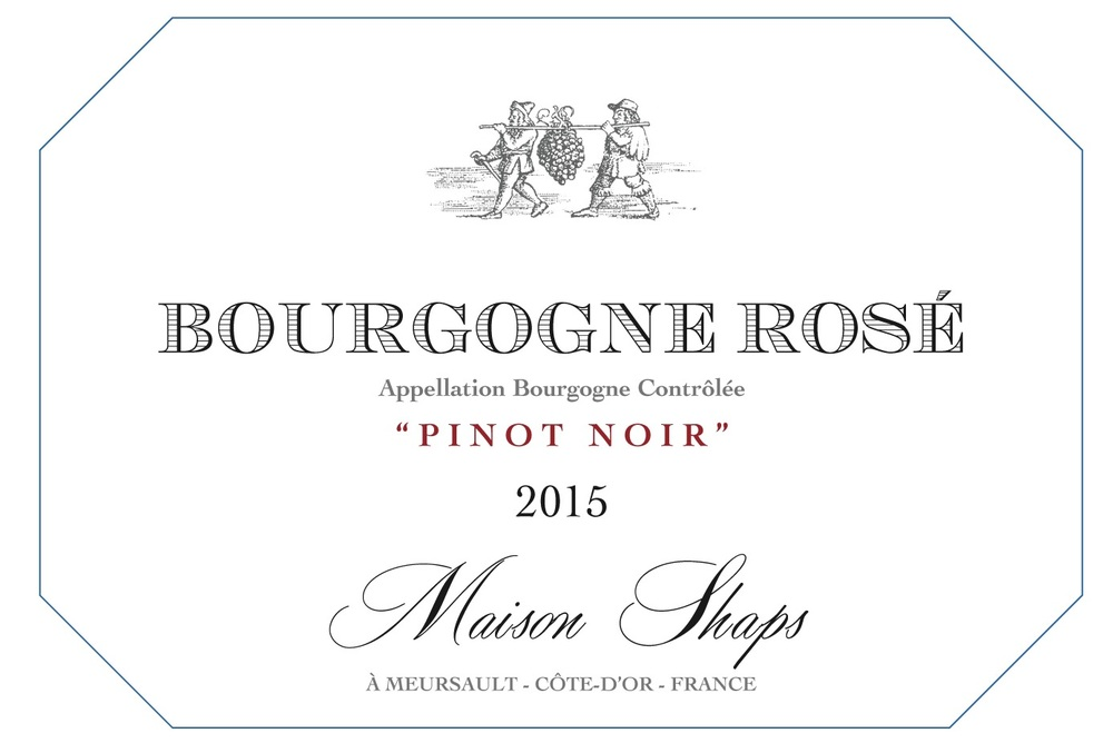 Maison Shaps 2015 Bourgogne Rosé Pinot Noir $22 100% Pinot Noir grapes from across the Côte d'Or were used in the making of this Rosé. The color was extracted using the saignee method of bleeding off the juice from the press along with cold fermentation to preserve the acidity and aromas.