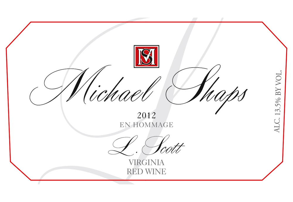Michael Shaps 2012 L. Scott $58 Michael created this proprietary red blend to honor his oldest brother, Scott, who lost a ten year battle with ALS. Ten percent of each bottle sale is donated to Project ALS. Michael chose to blend Tannat, Merlot and Malbec: while the Tannat is heavily tannic, the Merlot provides mid-palate softness and depth, and the Malbec adds bright red fruit and fresh acidity. Age seven to ten years.