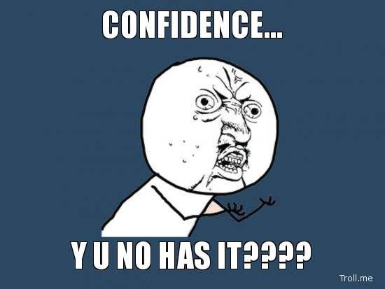 Y U No Confident