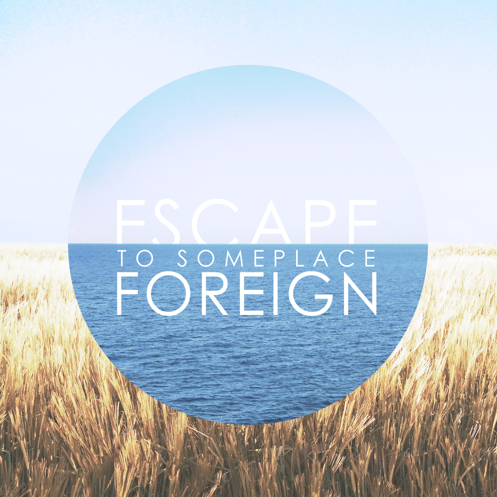 escape to someplace foreign