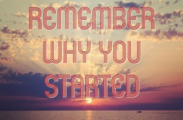 Remember Why You Started...