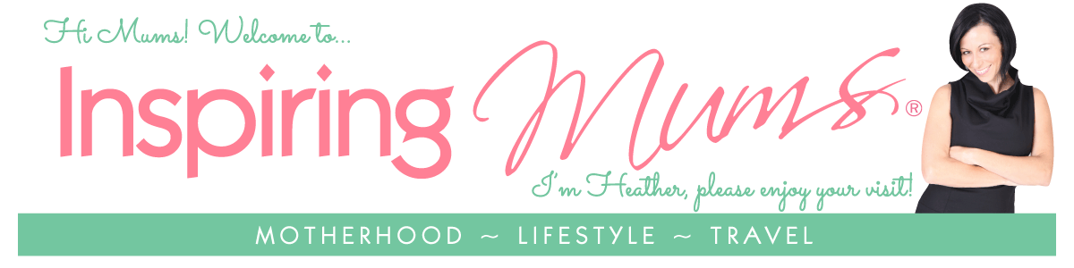 Inspiring Mums® Motherhood, Lifestyle & Travel Blog With Heather James