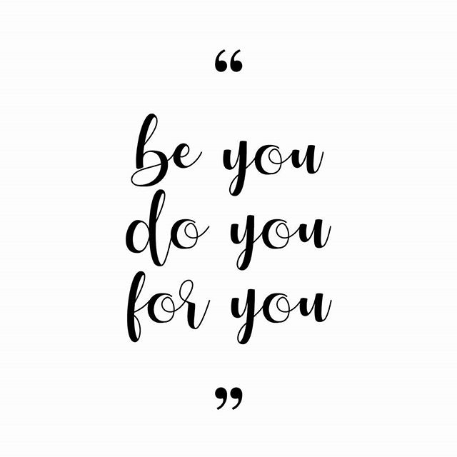"#Quote "" Be YOU. Do YOU. For YOU."""