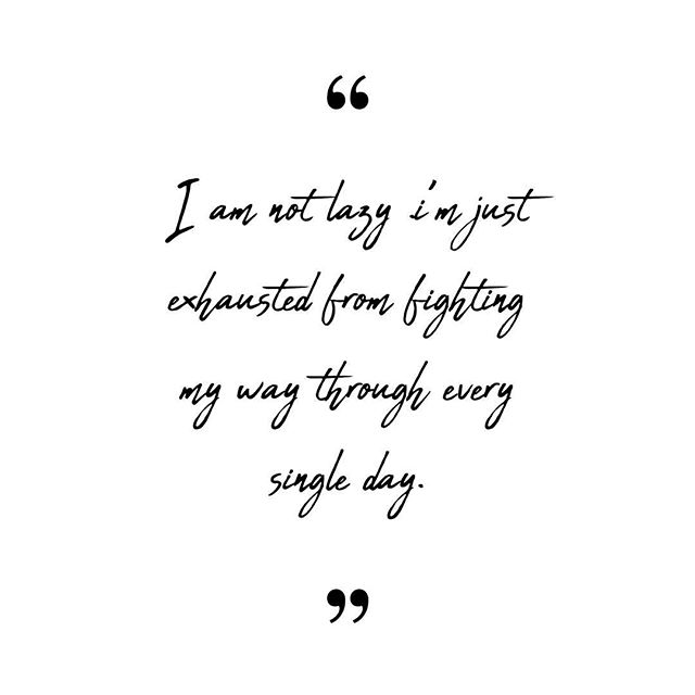"#Quote ""I'm not lazy, I'm just exhausted from fighting my way through every single day."""