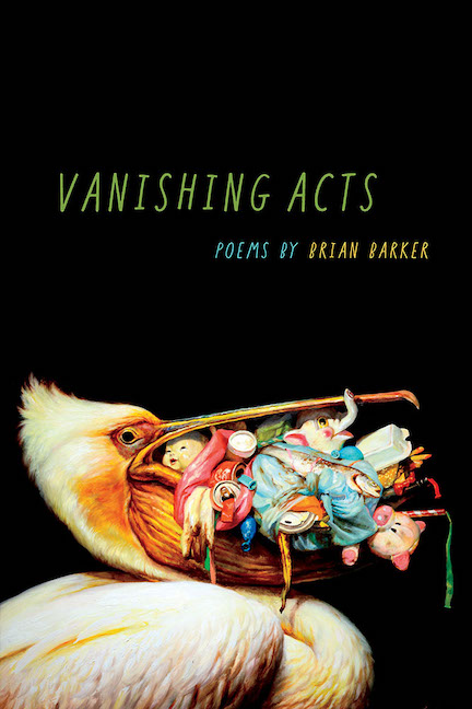 "Vanishing Acts  (Southern Illinois UP, 2019)   BUY FROM SIU PRESS    BUY FROM AMAZON   (Cover Image: ""Loot Bag"" by Martin Wittfooth)"
