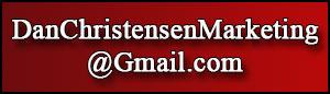 Email Dan Christensen and DanChristensenMarketing@Gmail.com