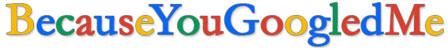 BecauseYouGoogledMe banner logo. Brand logo.