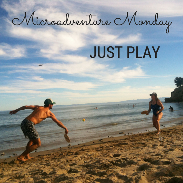 Microadventure Monday Just Play