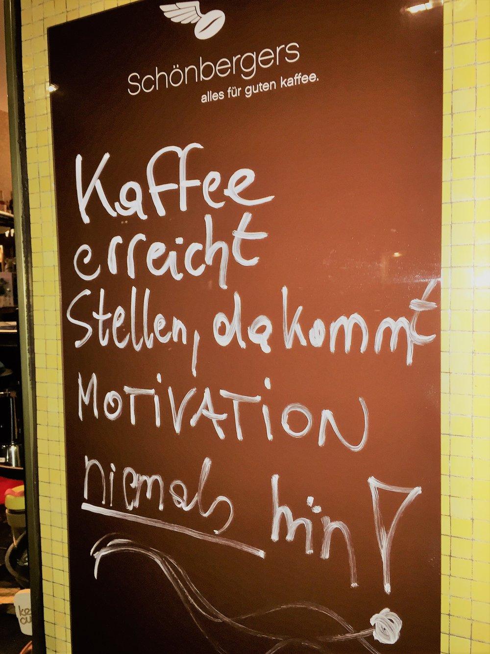 Kaffee erreicht stellen, da kommt Motivation niemals hin_Schönbergers.JPG