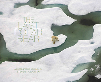 The Last Polar Bear: Facing The Truth of A Warming World  by Steven Kazlowski, Braided River Books, 2008