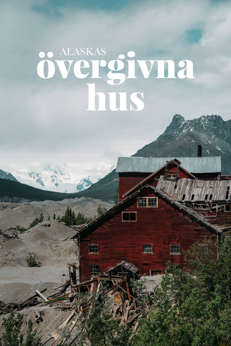 Guide till att hitta övergivna hus i Alaskas vildmark där du kan hitta gruvstaden Kennecott som står och förfaller