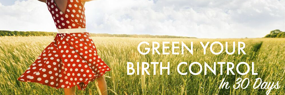 Green your Birth Control in 30 Days