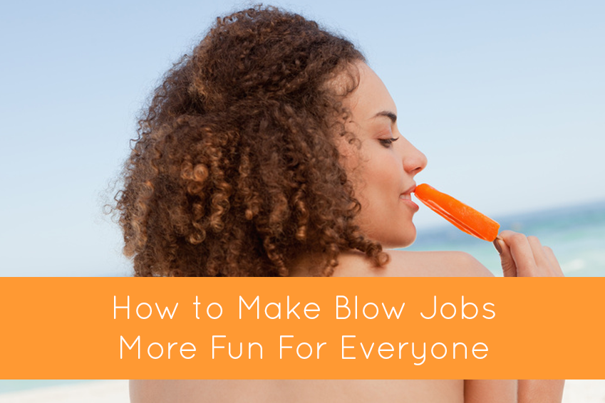 Ways to make a blow job better