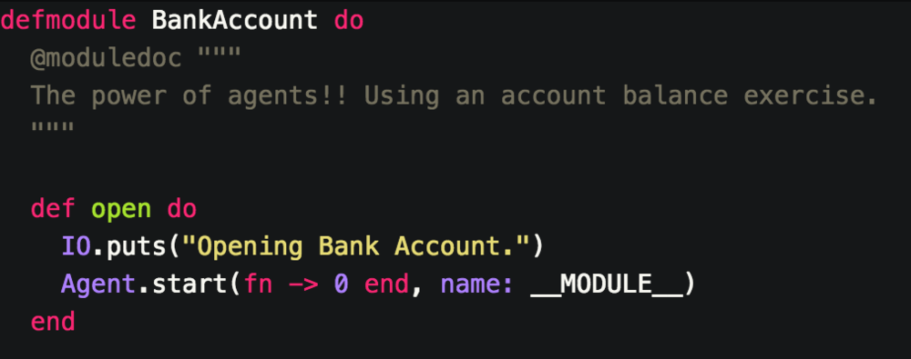 -Starting with a Module named BankAccount.  - Open function Calls the Agent.Start/2 function giving it a function that returns the starting value of 0, as well as the name of the current module