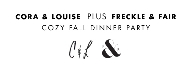 Freckle & Fair + Cora & Louise cozy fall dinner party collaboration | Freckle & Fair