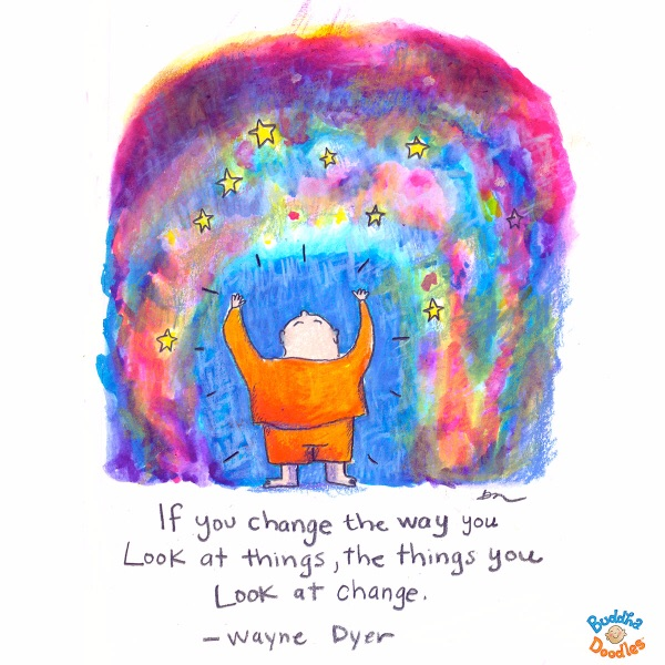 """""""If you change the way you look at things, the things you look at change."""" -Wayne Dyer"""