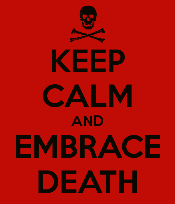 keep-calm-and-embrace-death.png
