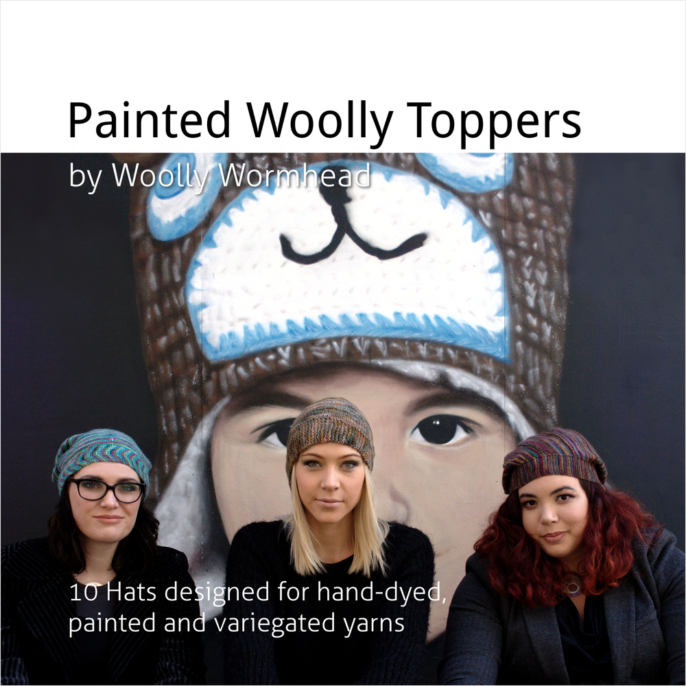 Painted Woolly Toppers - 10 Hats designed for hand-dyed, painted and variegated yarns