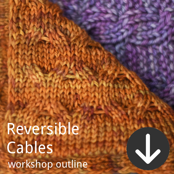 Workshop outline for Woolly Wormhead's Reversible Cables class