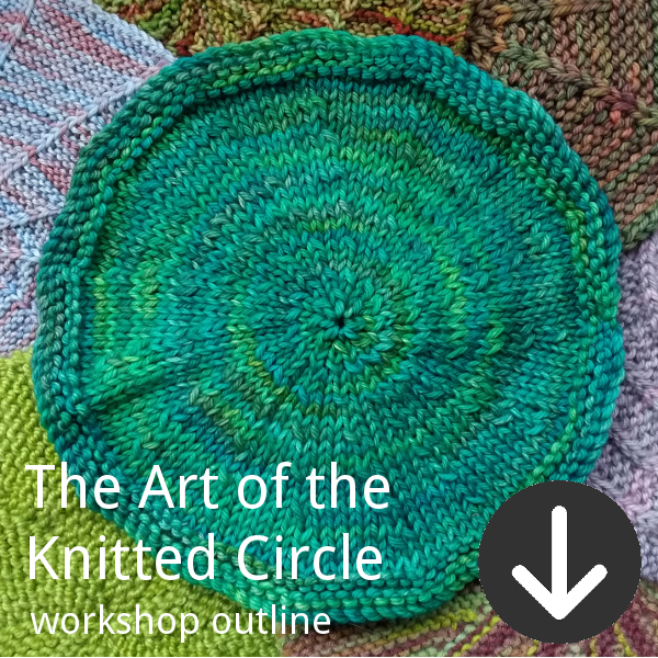 Workshop outline for Woolly Wormhead's The Art of the Knitted Circle class