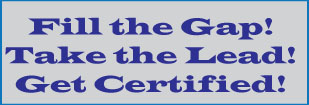 Fill the Gap!  Take the Lead!  Get Certified!