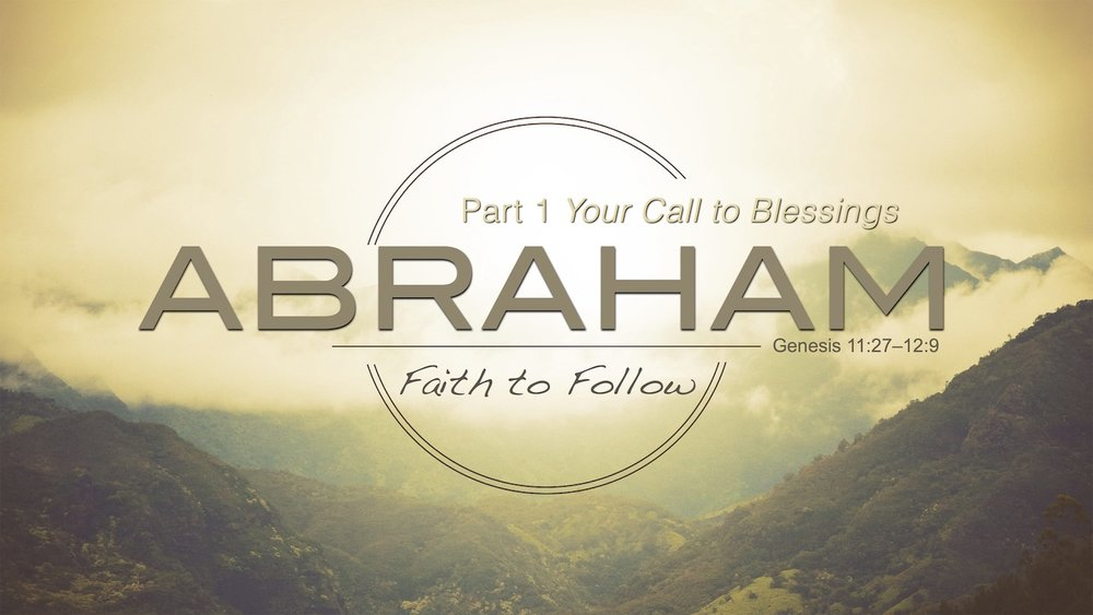 Abraham Series [Part 1] Your Call to Blessings.jpg