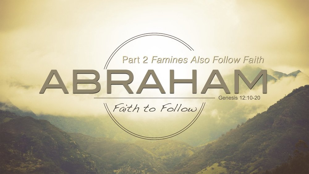 Abraham Series [Part 2] Famine Also Follows Faith.jpg