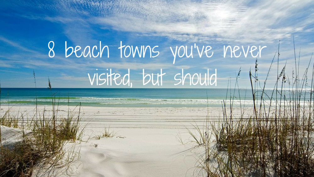 8 beach towns you've never visited, but should.png
