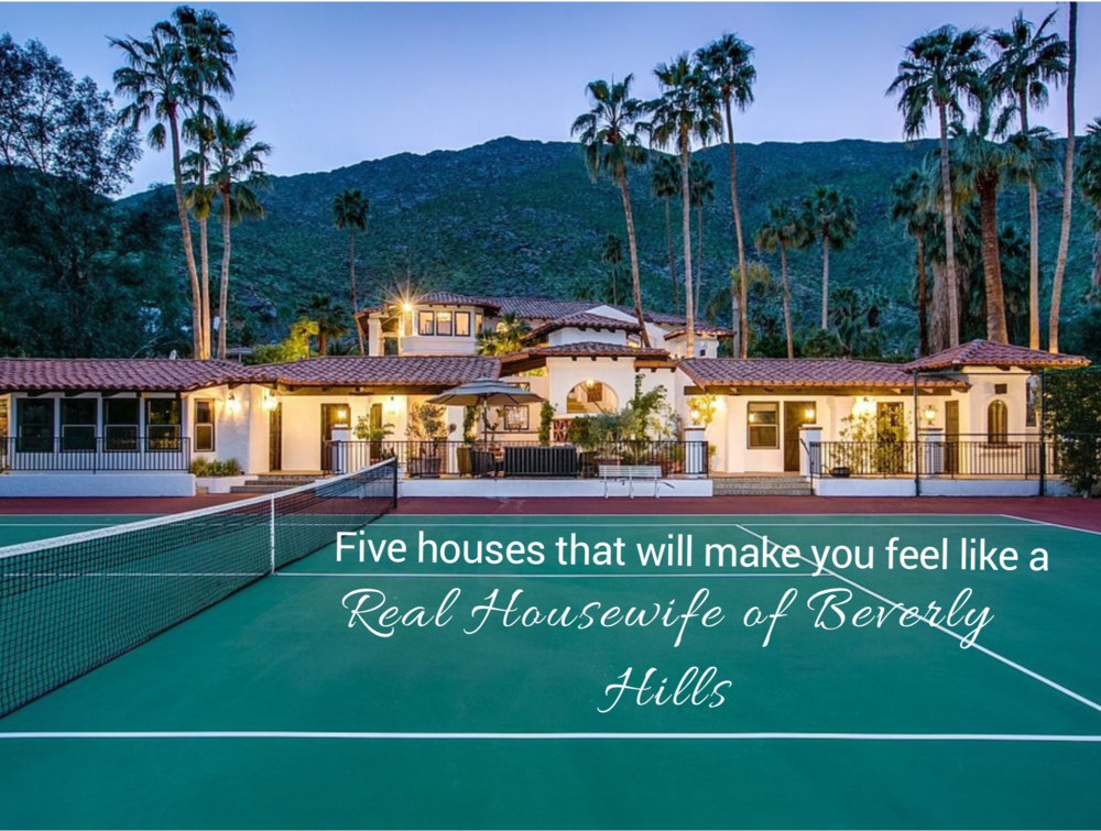 Five Houses That will make you feel like a RHOBH