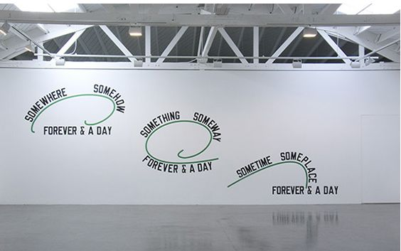 Lawrence Weiner. SOMEWHERE SOMEHOW FOREVER & A DAY, SOMETHING SOMEWAY FOREVER & A DAY, SOMETIME SOMEPLACE FOREVER & A DAY, 2008