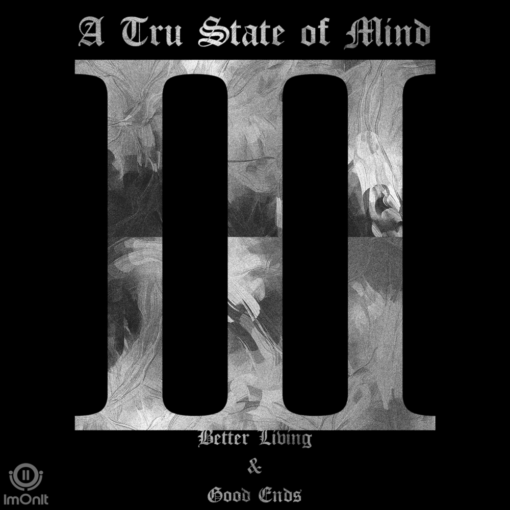 Released:   3-23-2015   Tommi Truthz // A Tru State Of Mind Vol. 3 - Better Living&Good Ends