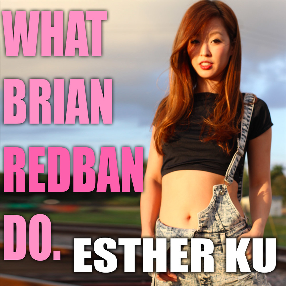 WHAT BRIAN REDBAN DO #8 - ESTHER KU