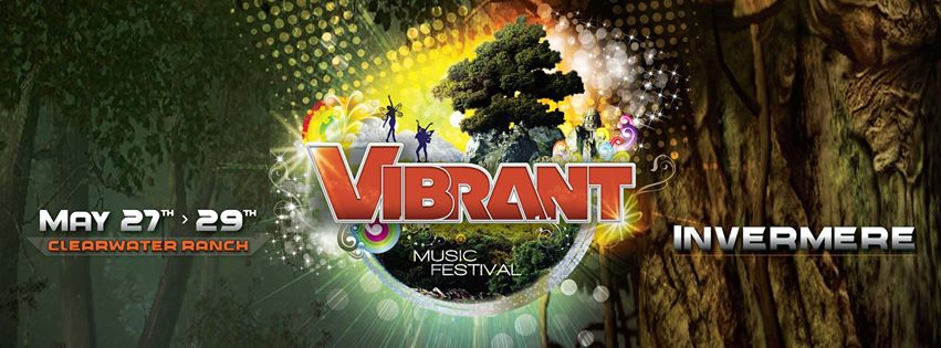 VIBRANT MUSIC FESTIVAL - MAY 27-29 INVERMERE, BC SUBSTATION ACTS: ESETTE & SONNY CHIBA